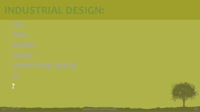 DO YOU KNOW WHAT INDUSTRIAL DEIGN IS ? Sivaraman Velmurugan 652017-02-14 INDUSTRIAL DESIGN: