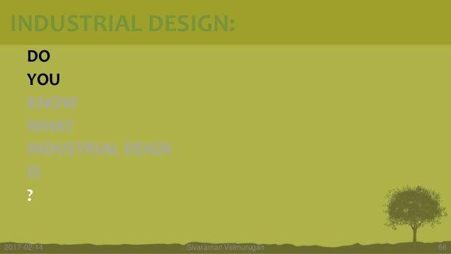 DO YOU KNOW WHAT INDUSTRIAL DEIGN IS ? Sivaraman Velmurugan 662017-02-14 INDUSTRIAL DESIGN: