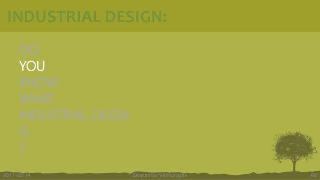 DO YOU KNOW WHAT INDUSTRIAL DEIGN IS ? Sivaraman Velmurugan 682017-02-14 INDUSTRIAL DESIGN: