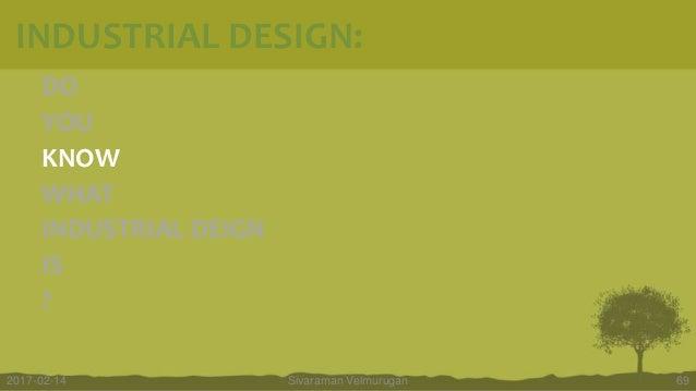 DO YOU KNOW WHAT INDUSTRIAL DEIGN IS ? Sivaraman Velmurugan 692017-02-14 INDUSTRIAL DESIGN: