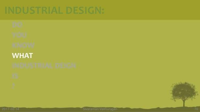 DO YOU KNOW WHAT INDUSTRIAL DEIGN IS ? Sivaraman Velmurugan 702017-02-14 INDUSTRIAL DESIGN: