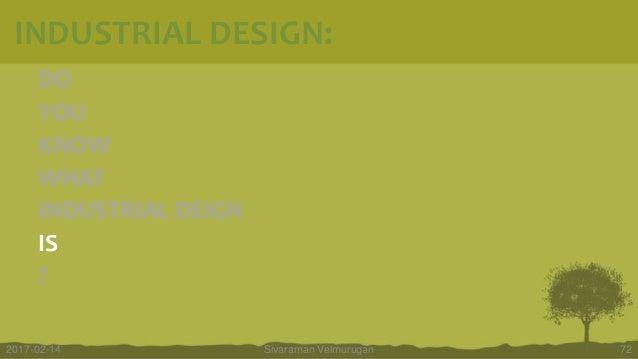 DO YOU KNOW WHAT INDUSTRIAL DEIGN IS ? Sivaraman Velmurugan 722017-02-14 INDUSTRIAL DESIGN: