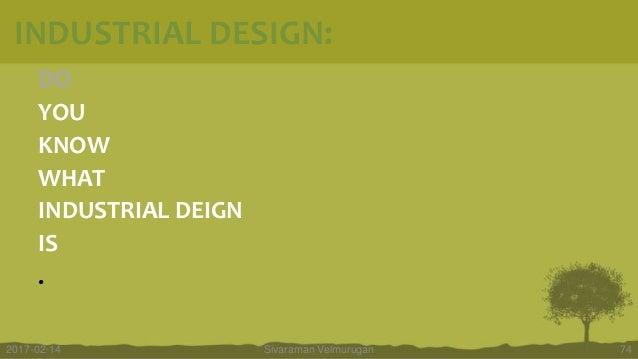 DO YOU KNOW WHAT INDUSTRIAL DEIGN IS . Sivaraman Velmurugan 742017-02-14 INDUSTRIAL DESIGN: