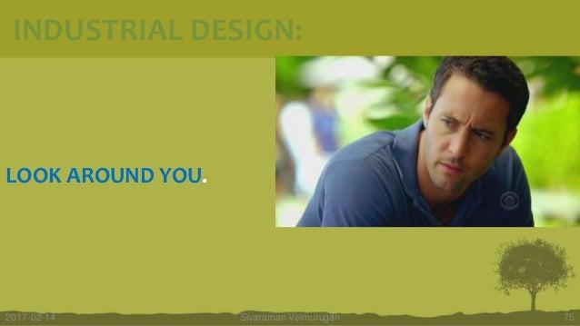 LOOK AROUND YOU. Sivaraman Velmurugan 752017-02-14 INDUSTRIAL DESIGN: