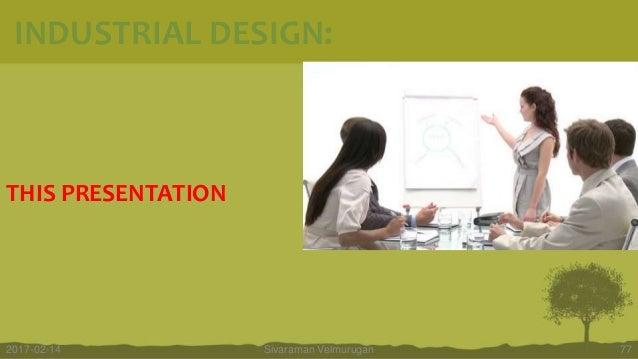THIS PRESENTATION Sivaraman Velmurugan 772017-02-14 INDUSTRIAL DESIGN: