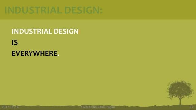 INDUSTRIAL DESIGN: IS EVERYWHERE. Sivaraman Velmurugan 862017-02-14 INDUSTRIAL DESIGN: