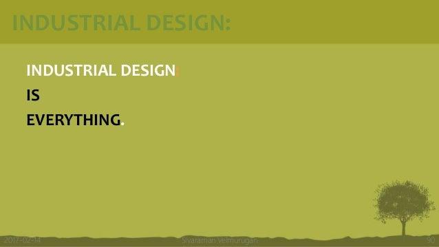 INDUSTRIAL DESIGN: INDUSTRIAL DESIGN: IS EVERYTHING. Sivaraman Velmurugan 902017-02-14
