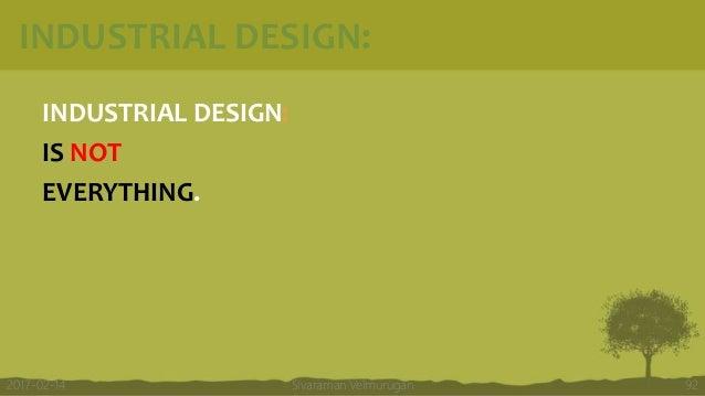 INDUSTRIAL DESIGN: INDUSTRIAL DESIGN: IS NOT EVERYTHING. Sivaraman Velmurugan 922017-02-14