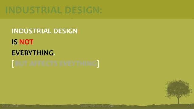 INDUSTRIAL DESIGN: INDUSTRIAL DESIGN: IS NOT EVERYTHING. [BUT AFFECTS EVEYTHING] Sivaraman Velmurugan 932017-02-14
