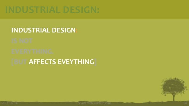 INDUSTRIAL DESIGN: INDUSTRIAL DESIGN: IS NOT EVERYTHING. [BUT AFFECTS EVEYTHING] Sivaraman Velmurugan 942017-02-14