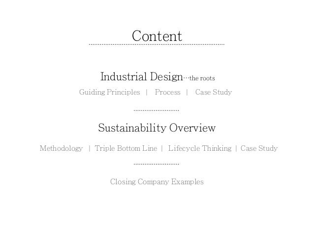 Content  Industrial Design⋯the roots  Guiding Principles | Process | Case Study  Sustainability Overview  Methodology | Tr...