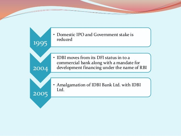 industrial development bank of india The industrial development bank of india (idbi) was established on july 1, 1964 under an act of parliament as a wholly owned subsidiary of the reserve bank of india .