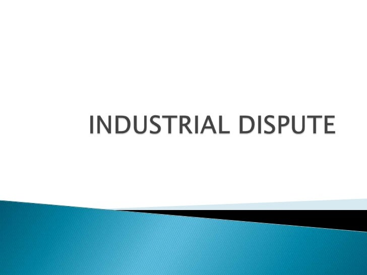 Disputes mainly relate to the strife between employers andtheir employees.  According to the Industrial Dispute Act,1947 s...