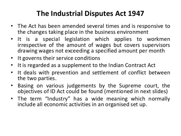 The Industrial Disputes Act 1947 • The Act has been amended several times and is responsive to the changes taking place in...