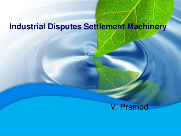 Industrial Disputes Settlement Machinery V. Pramod