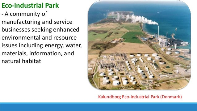 Eco-industrial Park - A community of manufacturing and service businesses seeking enhanced environmental and resource issu...