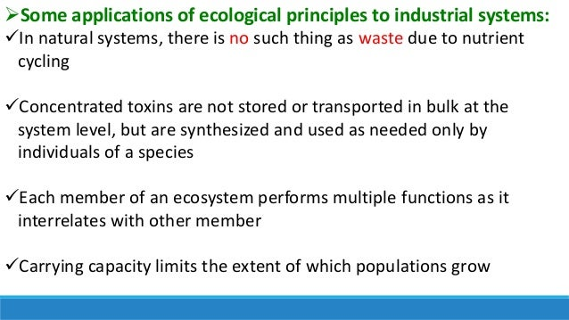 Some applications of ecological principles to industrial systems: In natural systems, there is no such thing as waste du...
