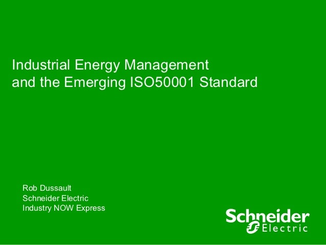 Industrial Energy Managementand the Emerging ISO50001 Standard Rob Dussault Schneider Electric Industry NOW Express