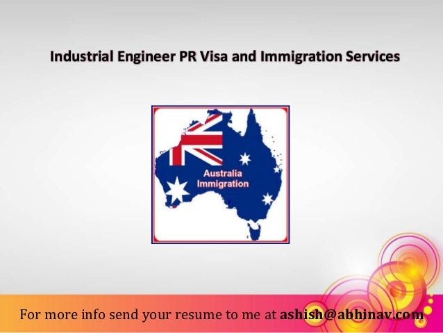 Industrial Engineer PR Visa and Immigration Services For more info send your resume to me at ashish@abhinav.com