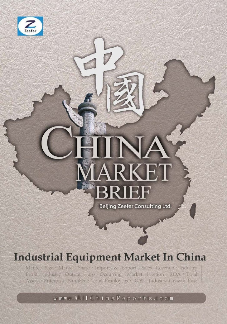INDUSTRIAL  EQUIPMENTMARKET IN CHINA        Market Brief  Beijing Zeefer Consulting Ltd.          October 2011