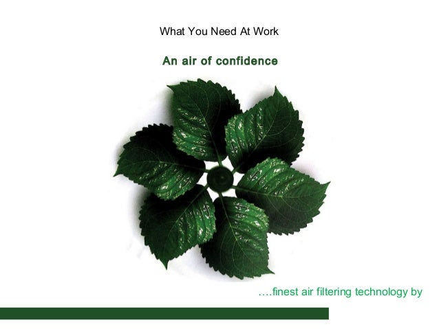What You Need At Work An air of confidence  ….finest air filtering technology by