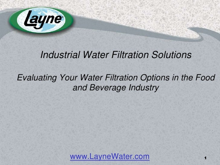 Industrial Water Filtration Solutions  Evaluating Your Water Filtration Options in the Food               and Beverage Ind...
