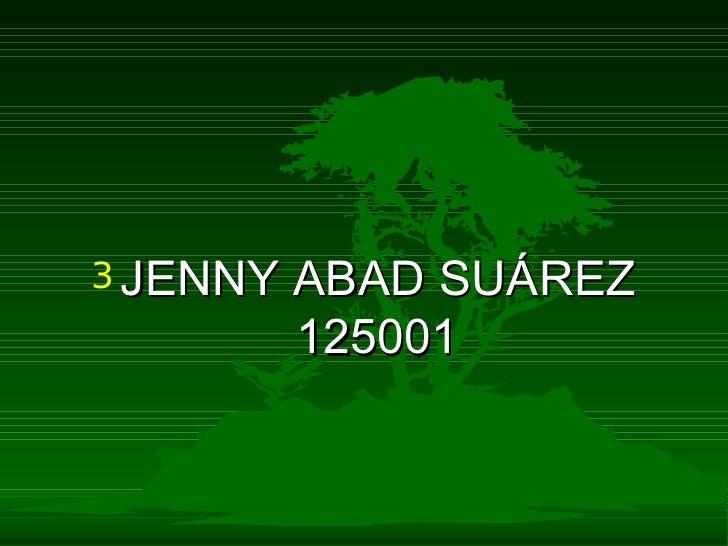 <ul><li>JENNY ABAD SUÁREZ 125001 </li></ul>