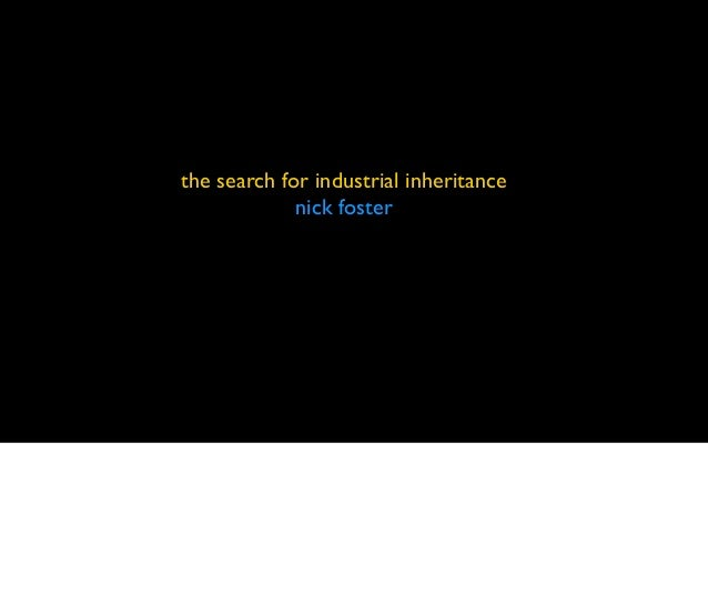 the search for industrial inheritance nick foster