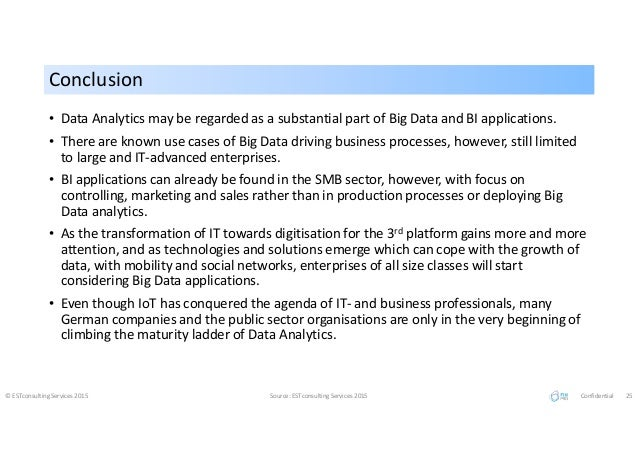 ConclusionConclusion • Data Analytics may be regarded as a substantial part of Big Data and BI applications. • There are k...