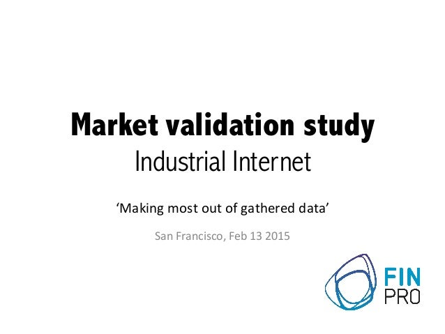 Market  validation study     Industrial  Internet        'Making  most  out  of  gathered  data' ...