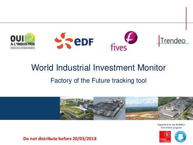 World Industrial Investment Monitor Factory of the Future tracking tool Supported by the Defi&Co investment program Do not...