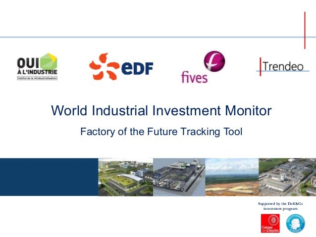 World Industrial Investment Monitor Factory of the Future Tracking Tool Supported by the Defi&Co investment program