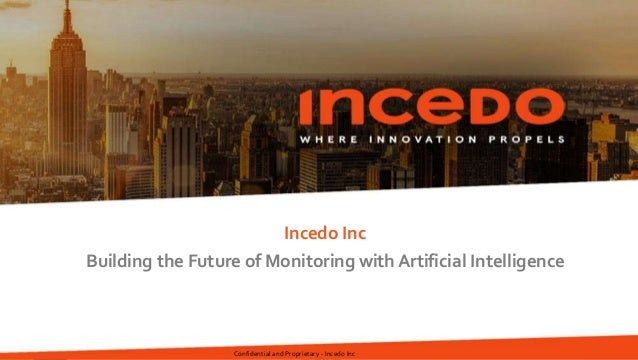 Incedo Inc Building the Future of Monitoring with Artificial Intelligence Confidential and Proprietary - Incedo Inc