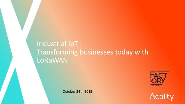 Copyright ©Actility Industrial IoT : Transforming businesses today with LoRaWAN October 24th 2018