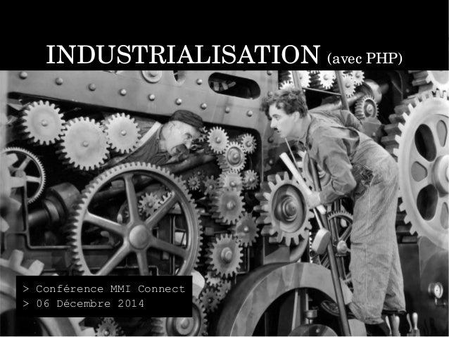 INDUSTRIALISATION (avec PHP)  > Conférence MMI Connect  > 06 Décembre 2014