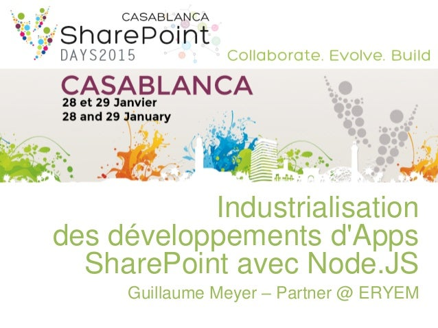 Industrialisation des développements d'Apps SharePoint avec Node.JS Guillaume Meyer – Partner @ ERYEM