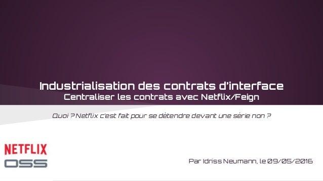 Industrialisation des contrats d'interface Centraliser les contrats avec Netflix/Feign Quoi ? Netflix c'est fait pour se d...