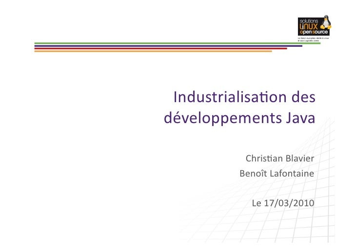 Industrialisa+on	   des	   	    développements	   Java                  Chris+an	   Blavier	                   Benoît	   L...