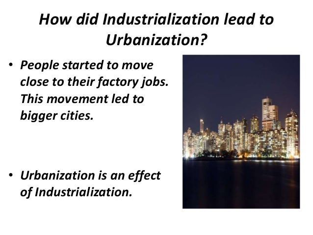 industrialism  migration to cities 11 how did industrialization lead