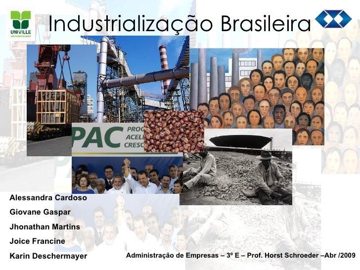 Industrialização Brasileira Alessandra Cardoso Giovane Gaspar  Jhonathan Martins Joice Francine Karin Deschermayer Adminis...