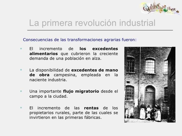 La primera revolución industrial <ul><ul><li>El incremento de  los excedentes alimentarios  que cubrieron la creciente dem...