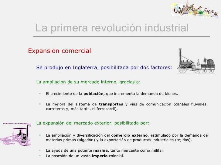 La primera revolución industrial <ul><li>Expansión comercial </li></ul><ul><li>Se produjo en Inglaterra, posibilitada por ...