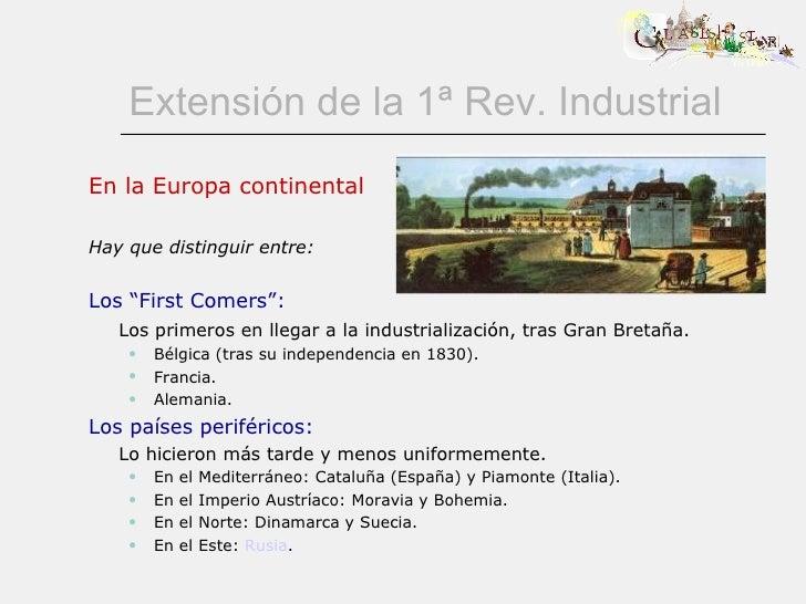 Extensión de la 1ª Rev. Industrial <ul><li>En la Europa continental </li></ul><ul><li>Hay que distinguir entre: </li></ul>...