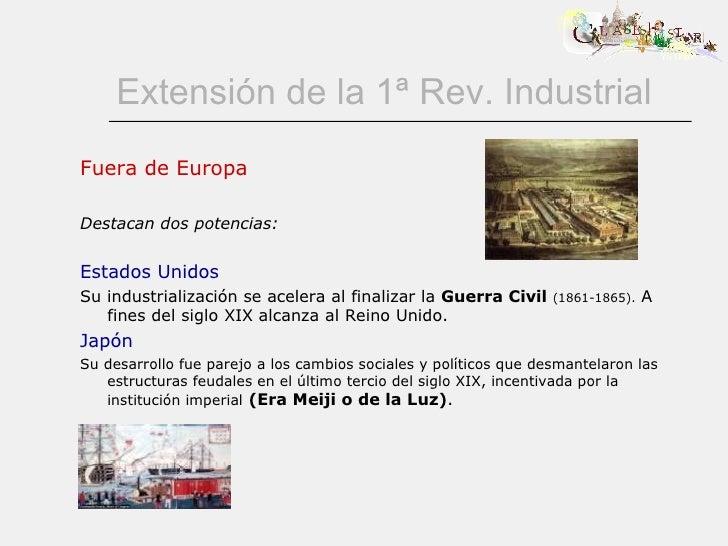 Extensión de la 1ª Rev. Industrial Fuera de Europa Destacan dos potencias: Estados Unidos Su industrialización se acelera ...