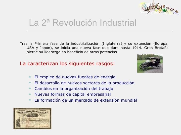 La 2ª Revolución Industrial <ul><li>Tras la Primera fase de la industrialización (Inglaterra) y su extensión (Europa, USA ...