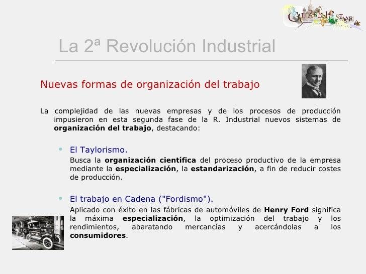 La 2ª Revolución Industrial <ul><li>Nuevas formas de organización del trabajo </li></ul><ul><li>La complejidad de las nuev...