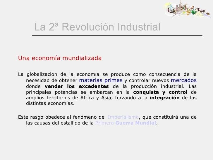 La 2ª Revolución Industrial Una economía mundializada La globalización de la economía se produce como consecuencia de la n...