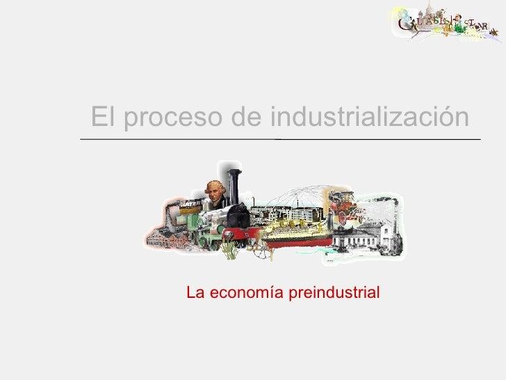 El proceso de industrialización La economía preindustrial