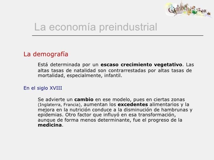La economía preindustrial La demografía Está determinada por un  escaso crecimiento vegetativo . Las altas tasas de natali...