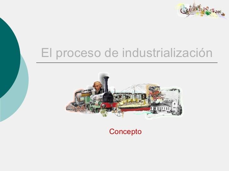 El proceso de industrialización Concepto